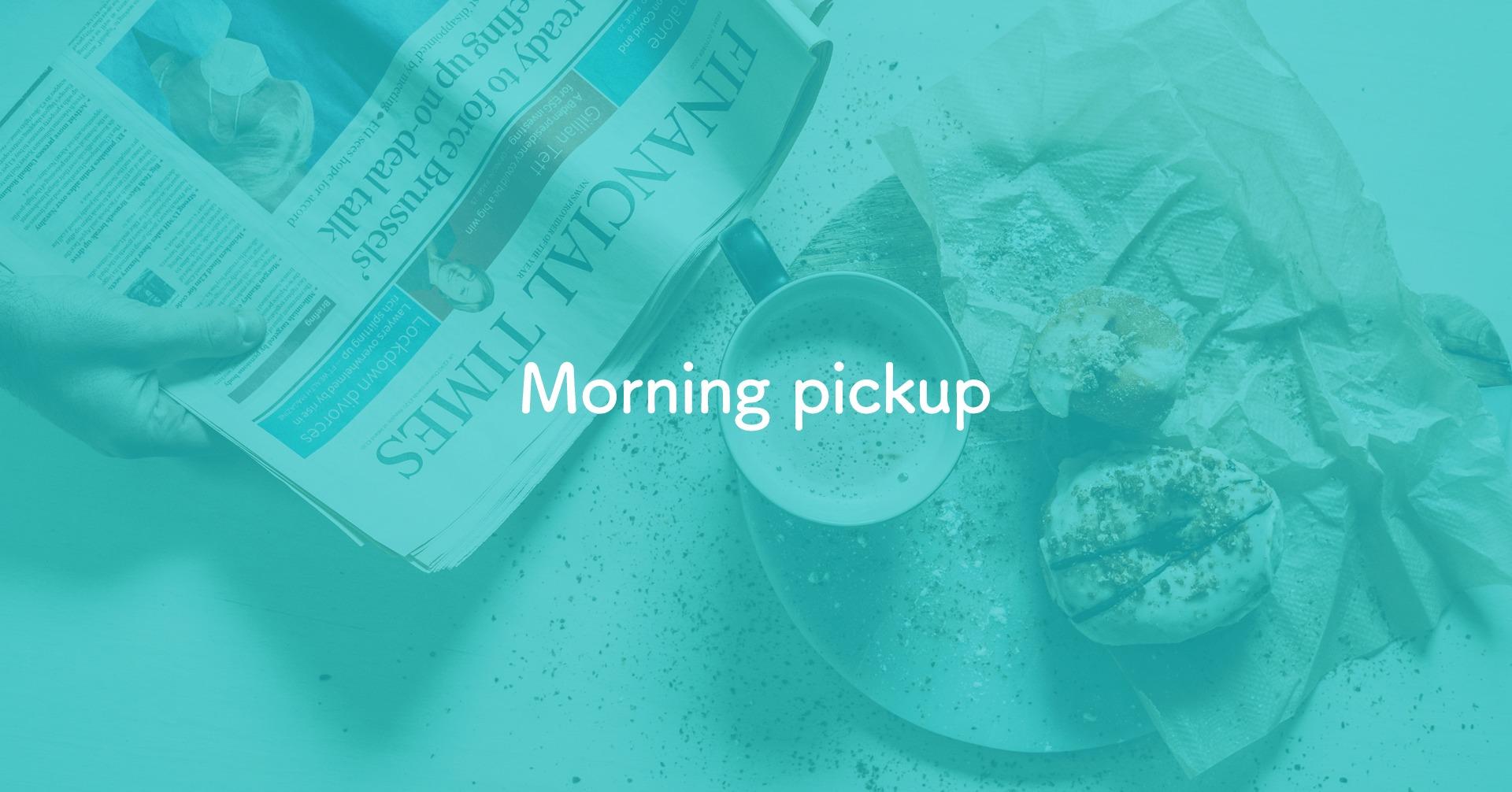 Morning pickup